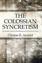 The Colossian Syncretism | Clinton Arnold |