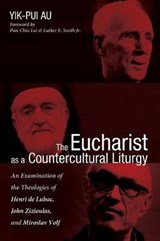 The Eucharist as a Countercultural Liturgy | Yik-pui Au |