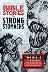 Bible Stories for Strong Stomachs | Barry L. Callen |