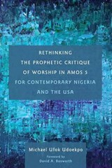 Rethinking the Prophetic Critique of Worship in Amos 5 for Contemporary Nigeria and the USA | Michael Ufok Udoekpo |