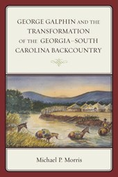 George Galphin and the Transformation of the Georgia-South Carolina Backcountry