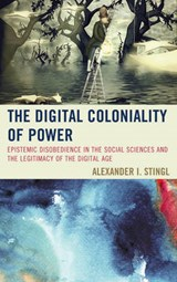 The Digital Coloniality of Power | Alexander I. Stingl |
