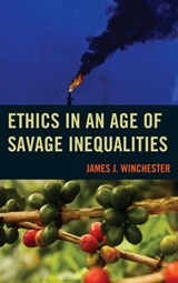 Ethics in an Age of Savage Inequalities | James J. Winchester |