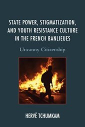 State Power, Stigmatization, and Youth Resistance Culture in the French Banlieues