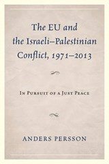 EU and the Israeli-Palestinian Conflict 1971-2013 | Anders Persson |