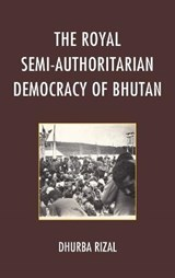 The Royal Semi-Authoritarian Democracy of Bhutan | Dhurba Rizal |