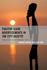 Fugitive Slave Advertisements in the City Gazette | Brown, Thomas ; Sims, Leah |