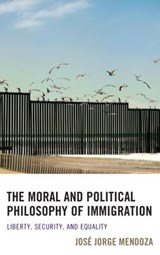 The Moral and Political Philosophy of Immigration | Jos Mendoza |