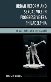 Urban Reform and Sexual Vice in Progressive-Era Philadelphia