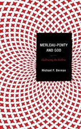 Merleau-Ponty and God | Michael P. Berman |