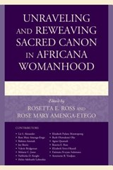 Unraveling and Reweaving Sacred Canon in Africana Womanhood | Rosetta E. Ross |