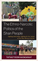 Ethno-Narcotic Politics of the Shan People | Thitiwut Boonyawongwiwat |