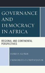 Governance and Democracy in Africa | James S. Guseh ; Emmanuel O. Oritsejafor |