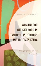 Womanhood and Girlhood in Twenty-First Century Middle Class Kenya | Besi Brillian Muhonja |
