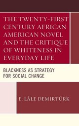 The Twenty-First Century African American Novel and the Critique of Whiteness in Everyday Life | Emine Lale Demiturk |