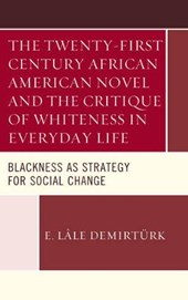 The Twenty-First Century African American Novel and the Critique of Whiteness in Everyday Life