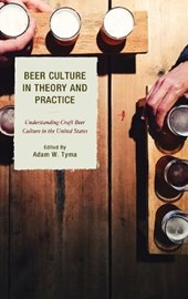 Beer Culture in Theory and Practice | Adam W. Tyma |