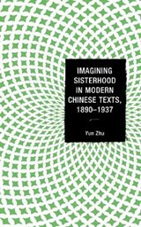 Imagining Sisterhood in Modern Chinese Texts 1890-1937 | Yun Zhu |