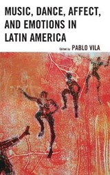 Music, Dance, Affect, and Emotions in Latin America | Pablo Vila |
