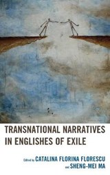 Transnational Narratives in Englishes of Exile | Catalina Florina Florescu |