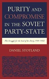 Purity and Compromise in the Soviet Party-State | Daniel Stotland |