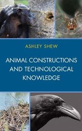 Animal Constructions and Technological Knowledge | Ashley Shew |