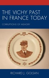 The Vichy Past in France Today | Richard J. Golsan |