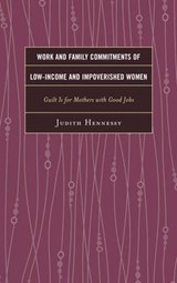 Work and Family Commitments of Low-Income and Impoverished Women | Judith Hennessy |