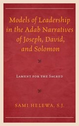 Models of Leadership in the Adab Narratives of Joseph, David, and Solomon | Sami Helewa |