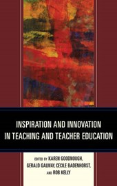 Inspiration and Innovation in Teaching and Teacher Education | Karen Goodnough |