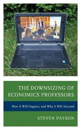 The Downsizing of Economics Professors | Steven Payson |