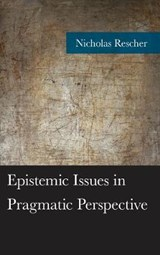 Epistemic Issues in Pragmatic Perspective | Nicholas Rescher |