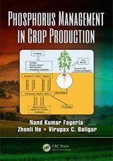 Phosphorus Management in Crop Production | Fageria, Nand Kumar ; He, Zhenli L. ; Baligar, Virupax C. |