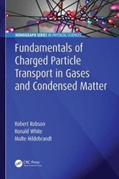 Fundamentals of Charged Particle Transport in Gases and Condensed Matter | Robson, Robert E. ; White, Ronald D. ; Hildebrandt, Malte |