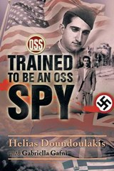 Trained to Be an Oss Spy | Doundoulakis, Helias ; Gafni, Gabriella |