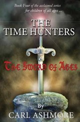 The Time Hunters and the Sword of Ages | Carl Ashmore |