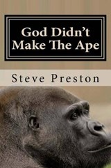 God Didn't Make the Ape | Steve Preston |