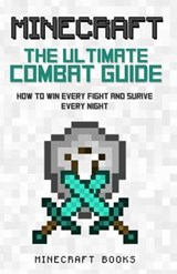 Minecraft Ultimate Guide to Combat - How to Win Every Fight and Survive Every Night | Minecraft Books |