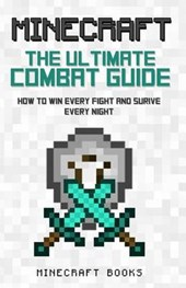 Minecraft Ultimate Guide to Combat - How to Win Every Fight and Survive Every Night