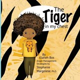 The Tiger in My Chest | Bos, Elaheh ; Margolese, Stephanie, Ph.D. |