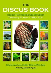 The Discus Book Tropical Fish Keeping Special Edition (The Discus Books, #3) | Alastair R Agutter |