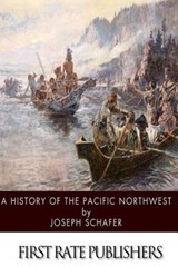 A History of the Pacific Northwest | Joseph Schafer |