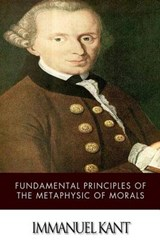 Fundamental Principles of the Metaphysic of Morals | Immanuel Kant |