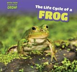 The Life Cycle of a Frog | Whitney Hopper |