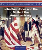 John Paul Jones and the Birth of the American Navy | Sarah Crickard |