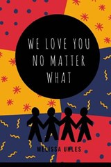 We Love You...No Matter What | Melissa Uhles |