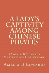 A Lady's Captivity Among Chinese Pirates | Amelia B. Edwards |
