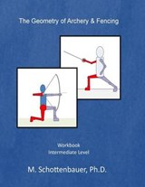 The Geometry of Archery & Fencing | Schottenbauer, M., Ph.D. |