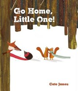 Go Home, Little One! | Cate James |