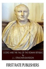 Cicero and the Fall of the Roman Republic | J. L. Strachan-Davidson |